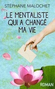 Stéphane Malochet - Le mentaliste qui a changé ma vie.