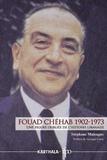 Stéphane Malsagne - Fouad Chéhab 1902-1973 - Une figure oubliée de l'histoire libanaise.