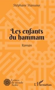 Stéphane Mansour - Les enfants du hammam.