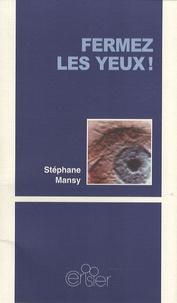 Stéphane Mansy - Fermez les yeux !.
