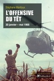 Stéphane Mantoux - L'Offensive du Têt - 30 janvier-mai 1968.