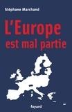 Stéphane Marchand - L'Europe est mal partie.
