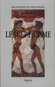 Stéphane Marchand - Le scepticisme - Vivre sans opinions.