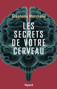 Stéphane Marchand - Les secrets de votre cerveau.