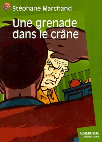 Stéphane Marchand - Une grenade dans le crâne.