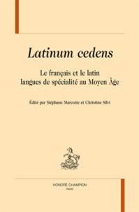 Stéphane Marcotte et Christine Silvi - Latinum cedens - Le français et le latin, langues de spécialité au Moyen-Age.