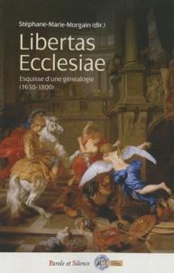 Stéphane-Marie Morgain - Libertas Ecclesiae - Esquisse d'une généalogie (1650-1800).