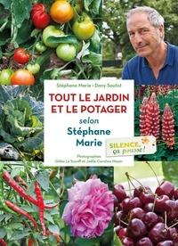 Stéphane Marie - Tout le jardin et le potager selon Stéphane Marie.