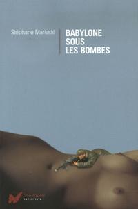 Stéphane Mariesté - Babylone sous les bombes.