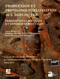 Stéphane Marion et Sylvie Deffressigne - Production et proto-industrialisation aux âges du Fer : perspectives sociales et environnementales - Actes du 39e colloque international de l'AFEAF (Nancy, 14-17 mai 2015).