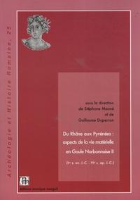 Stéphane Mauné et Guillaume Duperron - Du Rhône aux Pyrénées : aspects de la vie matérielle en Gaule narbonnaise (Ier siècle avant J-C - VIe siècle après J-C) - Volume 2.