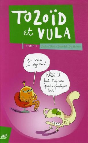 Stéphane Melchior Durand et Loïc Sécheresse - Tozoïd et Vula Tome 1 : .
