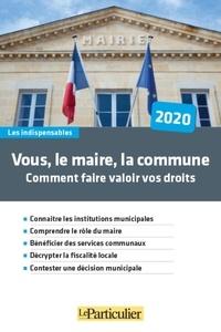 Stéphane Menu - Vous, le maire, la commune - Comment faire valoir vos droits.