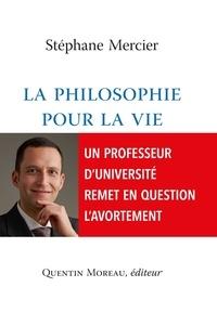 """Stéphane Mercier - La philosophie pour la vie - Contre un prétendu """"droit de choisir"""" l'avortement."""