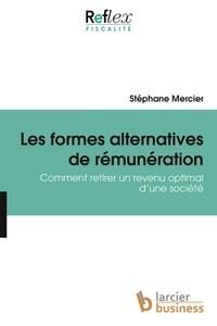 Stéphane Mercier - Les formes alternatives de rémunération - Comment retirer un revenu optimal d'une société.