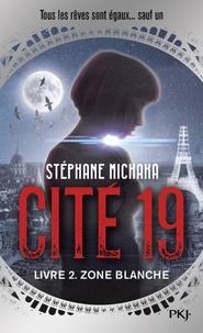 Stéphane Michaka - Cité 19 Tome 2 : Zone blanche.
