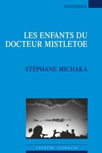 Stéphane Michaka - Les enfants du docteur Mistletoe.