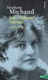 Stéphane Michaud - Lou Andréas-Salomé - L'alliée de la vie.