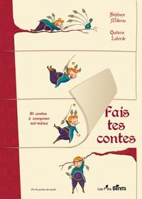 Stéphane Millerou et Quitterie Laborde - Fais tes contes - 81 contes à composer soi-même.