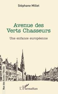 Stéphane Millet - Avenue des verts chasseurs - Une enfance européenne.