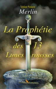 Stéphane Monbaron - Merlin Tome 1 : La prophétie des 13 lunes rousses.