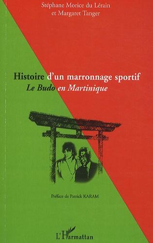 Stéphane Morice du Lérain et Margaret Tanger - Histoire d'un marronnage sportif - Le Budo en Martinique.