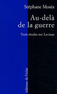 Stéphane Mosès - Au-delà de la guerre - Trois études sur Levinas.