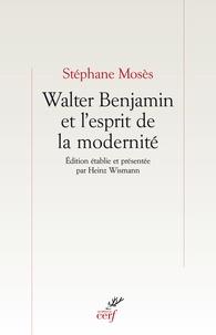 Stéphane Mosès - Walter Benjamin et l'esprit de la modernité.