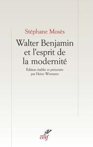 Stéphane Mosès et Stephane Moses - Walter Benjamin et l'esprit de la modernité.