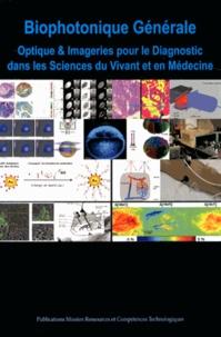 Stéphane Mottin et François Ramaz - Biophotonique générale - Optique & imageries pour le diagnostic dans les sciences du vivant et en médecine.