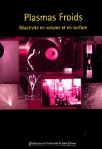 Stéphane Mottin et  Collectif - Plasmas froids - Réactivité en volume et en surfaces.