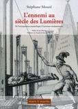 Stéphane Mouré - L'ennemi au siècle des Lumières - De l'incorporation monarchique à l'activisme révolutionnaire.