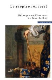 Stéphane Mouré et Jean-Baptiste Pierchon - Le sceptre renversé - Mélanges en l'honneur de Jean Barbey.