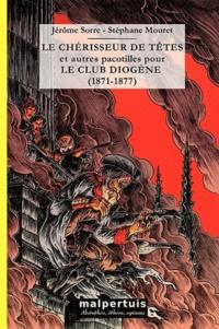 Stéphane Mouret - Le chérisseur de têtes et autres pacotilles pour le Club Diogène (1871-1877).