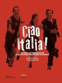 Stéphane Mourlane et Dominique Païni - Ciao Italia ! - Un siècle d'immigration et de culture italiennes en France.