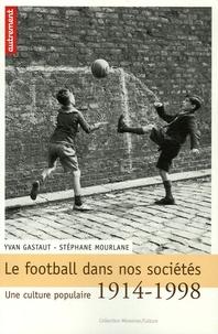 Stéphane Mourlane et Yvan Gastaut - Le football dans nos sociétés - Une culture populaire 1914-1998.