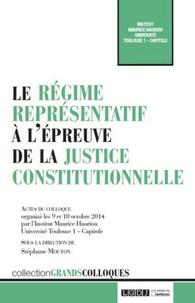 Stéphane Mouton - Le régime représentatif à l'épreuve de la justice constitutionnelle - Actes du colloque oragnisé par l'Institut Maurice Hauriou les 9 et 10 octobre 2014 à l'Université Toulouse 1 - Capitole.