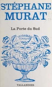 Stéphane Murat - La Porte du Sud.
