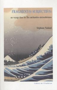Stéphane Nadaud - Fragment(s) subjectif(s) - Un voyage dans les îles enchantées nietzschéennes.
