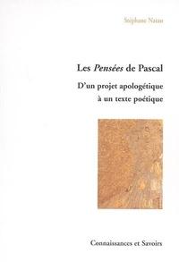 Stéphane Natan - Les Pensées de Pascal : d'un projet apologétique à un texte poétique.