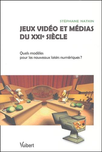 Stéphane Natkin - Jeux vidéo et médias du XXIe siècle - Quels modèles pour les nouveaux loisirs numériques ?.