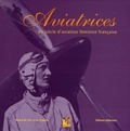 Stéphane Nicolaou et Elizabeth Mismes-Thomas - Aviatrices - Un siècle d'aviation féminine française.