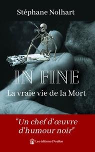 Stéphane Nolhart - In Fine : La vraie vie de la Mort.