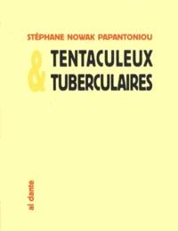 Stéphane Nowak Papantoniou - Tentaculeux & tuberculaires.
