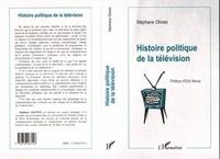 Stéphane Olivesi - Histoire politique de la télévision.