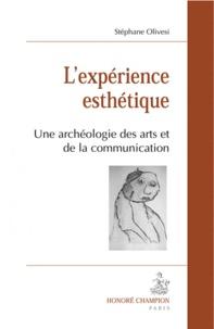 Stéphane Olivesi - L'expérience esthétique - Une archéologie des arts et de la communication.