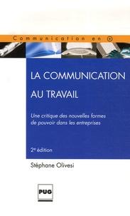 Stéphane Olivesi - La Communication au travail - Une critique des nouvelles formes de pouvoir dans les entreprises.