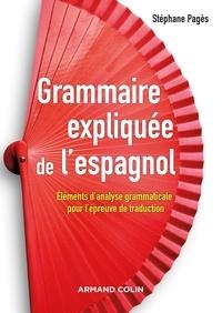 Stéphane Pagès - Grammaire expliquée de l'espagnol - Eléments d'analyse grammaticale pour l'épreuve de traduction.