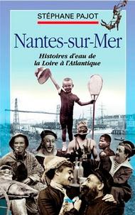 Stéphane Pajot - Nantes-sur-Mer - Histoire d'eau de la Loire à l'Atlantique.