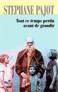 Stéphane Pajot - Tout ce temps perdu avant de grandir.